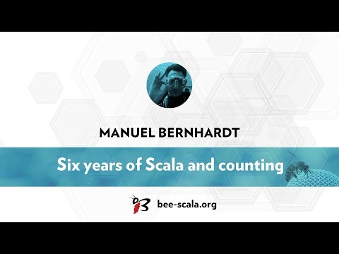 BeeScala 2016: Manuel Bernhardt - Six years of Scala and counting