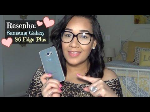 Resenha: Samsung Galaxy S6 Edge Plus