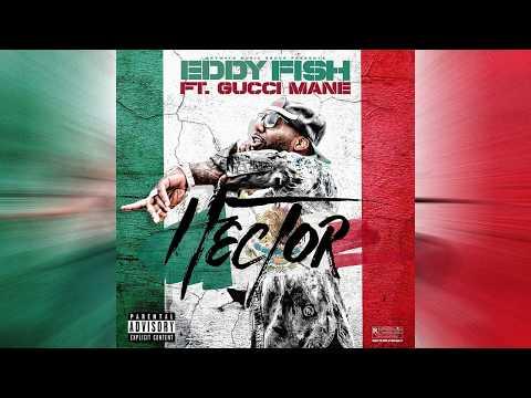 Eddy Fish x Gucci Mane - Hector