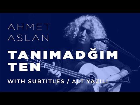 Ahmet Aslan - Tanimadigim Ten