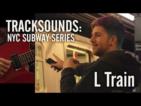 TRACKSOUNDS: NYC Subway Series | L Train