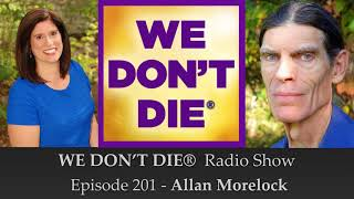 Episode 201 Allan Morelock - Spiritual Teacher, Author, Mystic on We Don't Die