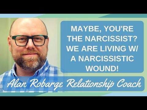 Maybe You're the Narcissist: We Are Living With Our Own Narcissistic Wound!