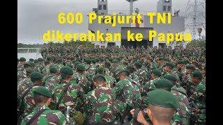 600 Prajurit TNI diberangkatkan amankan pembangunan Jalan Trans Papua