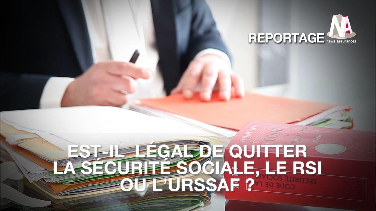 Est Il Legal De Quitter La Securite Sociale Le Rsi Ou L Urssaf