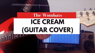 The Wombats — Ice Cream (Guitar Cover)