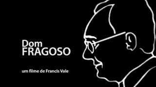 DOM FRAGOSO - Documentário Completo de Francis Vale