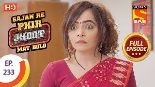 Sajan Re Phir Jhoot Mat Bolo - Ep 233 - Full Episode - 18th April, 2018