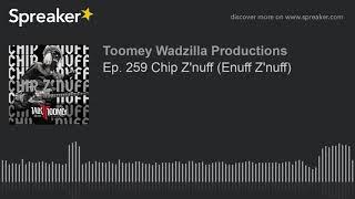 Ep. 259 Chip Z'nuff (Enuff Z'nuff)