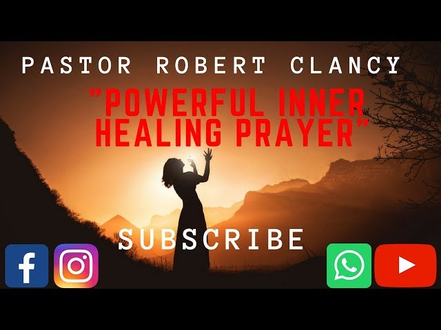 POWERFUL INNER HEALING PRAYER - PST ROBERT CLANCY