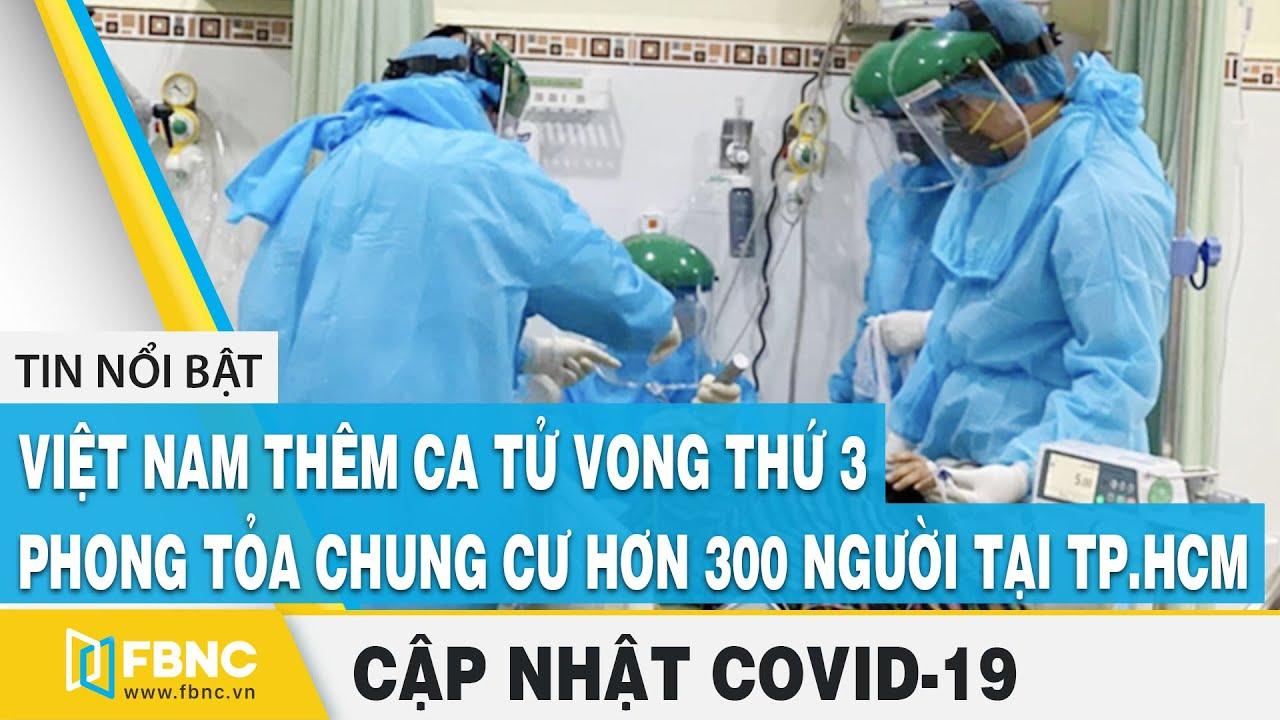 Covid 19 Hom Nay Vn Them Ca Tử Vong Thứ 3 Bn 499 Phong Tỏa Chung Cư Hơn 300 Người Tại Tp Hcm Fbnc Youtube