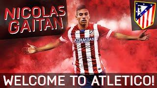 NICOLAS GAITAN | Welcome to ATLETICO MADRID | Best Goals,  Assists & Skills | HD