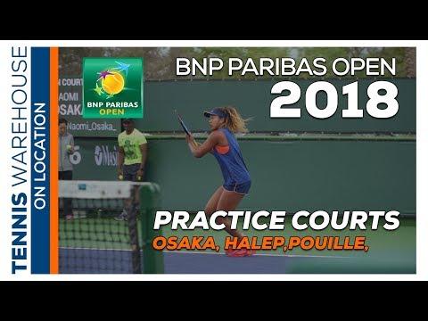 BNP Paribas Open 2018 Practice Courts: Osaka, Halep, Pouille