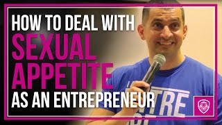 How To Deal with Sexual Appetite as an Entrepreneur