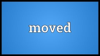 Moved Meaning