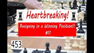 Resigning in a Winning Position!! #11