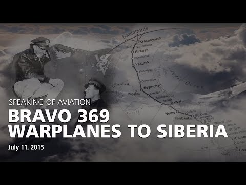 Bravo 369: Warplanes to Siberia--The Secret of the Alaska-Siberia Airway