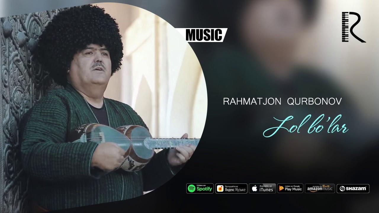 Rahmatjon Qurbonov - Lol bo'lar (music version)