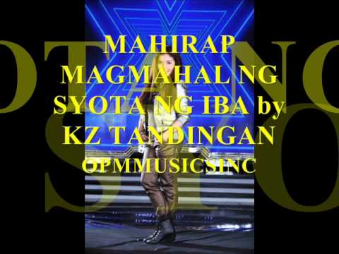 MAHIRAP MAGMAHAL NG SYOTA NG IBA by KZ TANDINGAN (MP3+DOWNLOAD LINK)