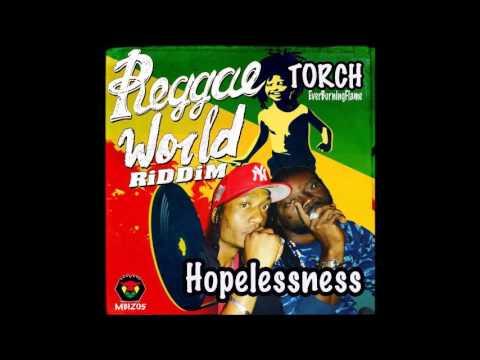 Torch EverBurningFlame-Hopelessness-Wold Reggae Riddim [July 2016]