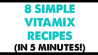 8 Simple Vitamix Recipes (in 5 Minutes!)