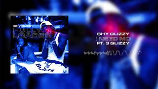 Shy Glizzy - I Need Mo (ft. 3 Glizzy)  [Official Audio]
