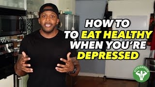 How to Eat Healthy When You Are Depressed
