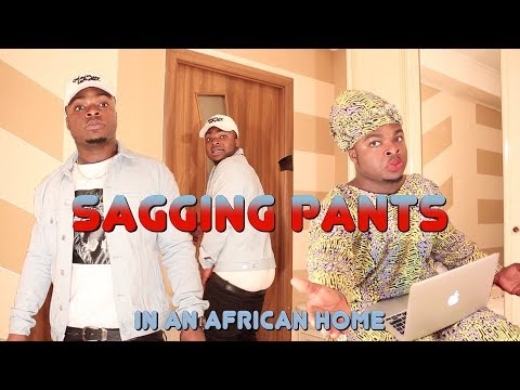 When You Sag Your Pants In An African Home