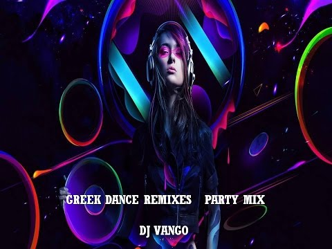 GREEK DANCE REMIXES - PARTY MIX 2014