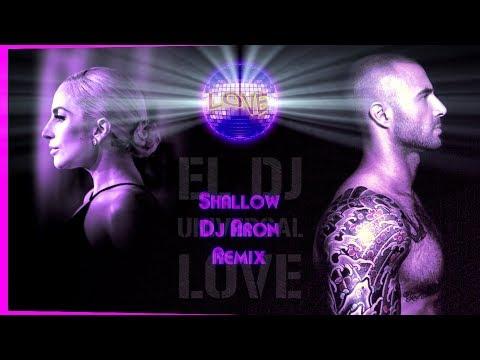 LADY GAGA & BRADLEY COOPER - SHALLOW (DJ ARON REMIX)