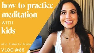 How To Practice Meditation With Kids [VLOG #85]