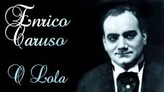 Enrico Caruso - O Lola ch