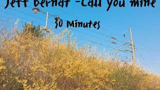 Jeff Bernat  - Call you mine 30 minutes / 1 hour / audio
