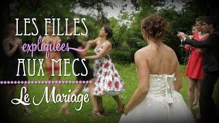 Les filles expliquées aux mecs : Le MARIAGE !