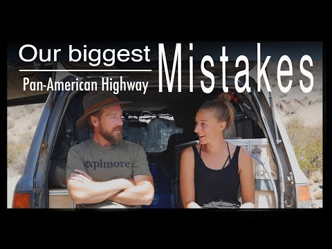 Our Biggest Mistakes On The Pan-American Highway