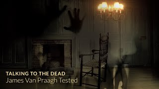 Talking to the Dead: James Van Praagh Tested