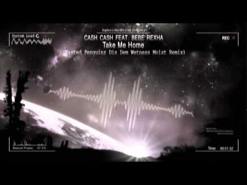 Cash Cash Feat. Bebe Rexha – Take Me Home (Wasted Penguinz Dis Dem Wetness Moist Remix) [HQ Free]