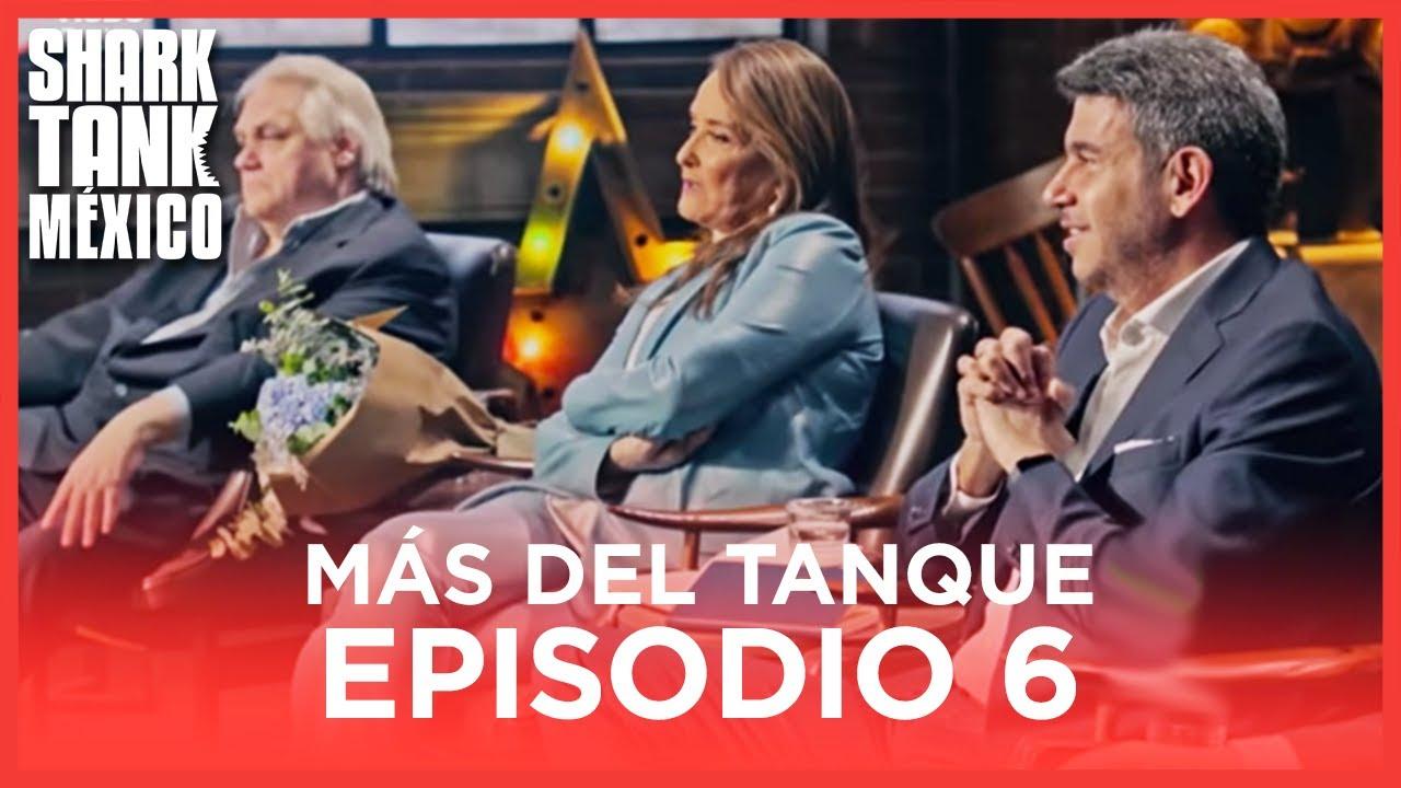 MÁS DEL TANQUE | EPISODIO 06 | Shark Tank México