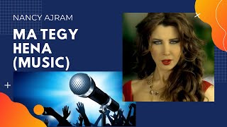 Download Ma tegy hena (Music) - Nancy Ajram || ما تيجي هنا (موسيقى) - نانسي عجرم MP3 song and Music Video