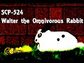 SCP-524: Walter the Omnivorous Rabbit