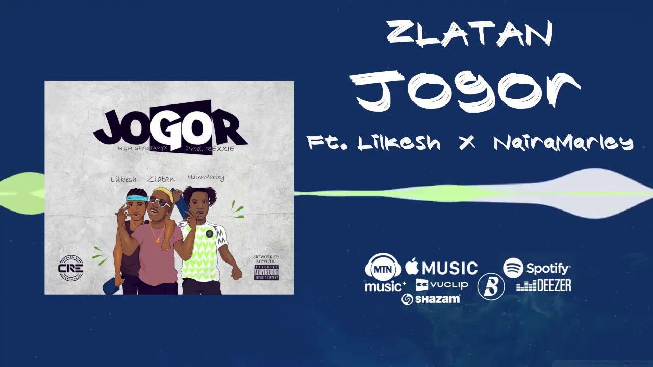 Zlatan - Jogor [Official Audio] ft  Lil Kesh, NairaMarley