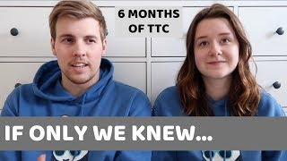 What We Have Learned After 6 Months Of TTC | What We Wish We Knew