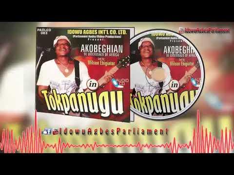 BENIN MUSIC▻Wilson Ehigiator Akobeghian - Tokpanugu [Audio] | AKOBE