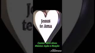 Baixar Cantor:  Miro  Alves música: Ação  e Reação.