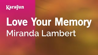 Karaoke Love Your Memory - Miranda Lambert *