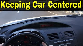 Keeping Your Car Centered In The Lane-Driving Lesson