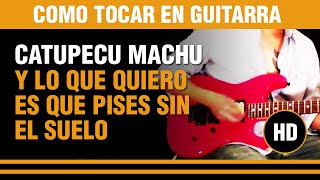 Como tocar Lo que quiero es que pises sin el suelo de Catupecu en guitarra TUTORIAL