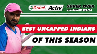 BEST UNCAPPED INDIANS of the Indian T20 League 2020   Castrol Activ Super Over with Aakash Chopra