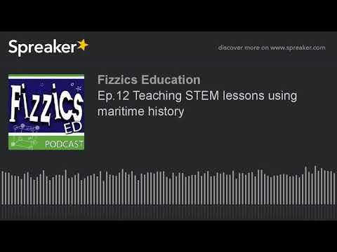 Ep.12 Teaching STEM lessons using maritime history