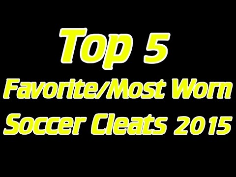 Top 5 Favorite/Most Worn Soccer Cleats/Football Boots of 2015